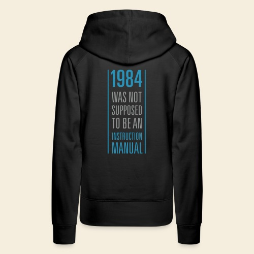 1984 was not supposed to be an instruction manual - Frauen Premium Hoodie