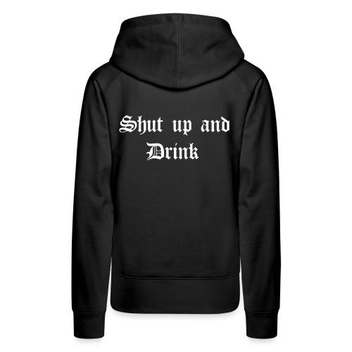 Shut up and Drink - Frauen Premium Hoodie
