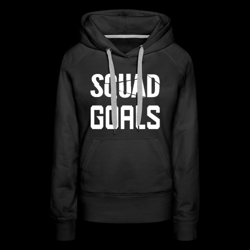 squad goals - Vrouwen Premium hoodie