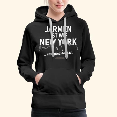 Jarmen 😁 ist wie New York ... nur ganz anders - Frauen Premium Hoodie