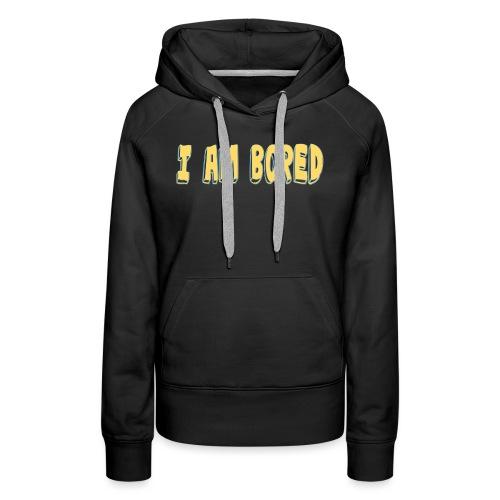 I AM BORED T-SHIRT - Women's Premium Hoodie