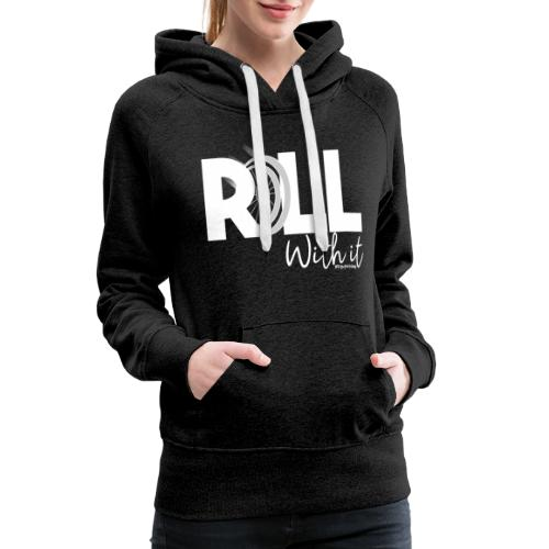 Amy's 'Roll with it' design (white text) - Women's Premium Hoodie