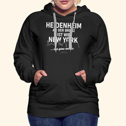 Heidenheim 💖 an der Brenz ist wie NewYork - Frauen Premium Hoodie