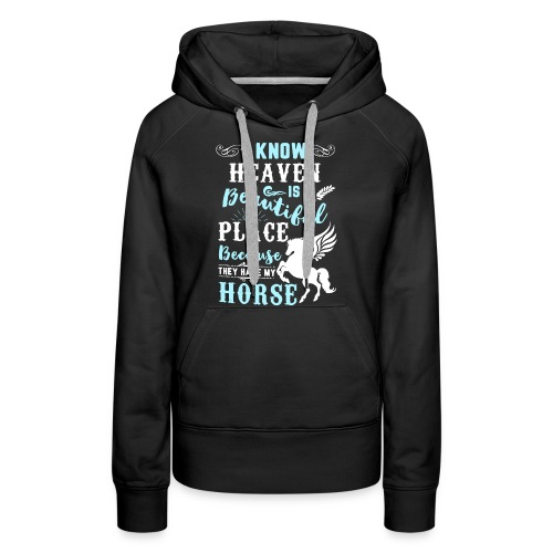 I know heaven is a beautiful place - Women's Premium Hoodie