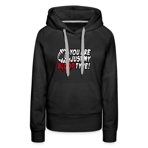 You are just my blood type Vampire Halloween date - Women's Premium Hoodie