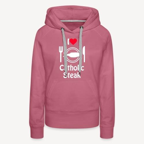 I LOVE CATHOLIC STEAK - Women's Premium Hoodie