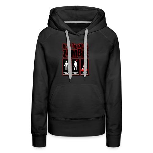 How to kill a Zombie - Women's Premium Hoodie