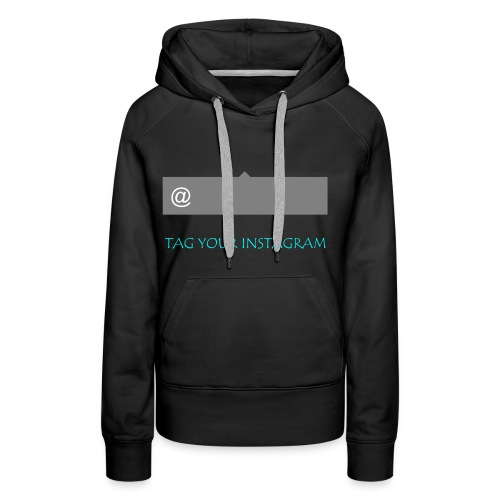 Tag your instagram - Women's Premium Hoodie