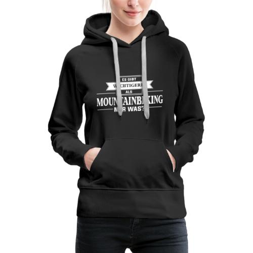 Es gibt Wichtigeres als Mountainbiking. Nur Was? - Frauen Premium Hoodie