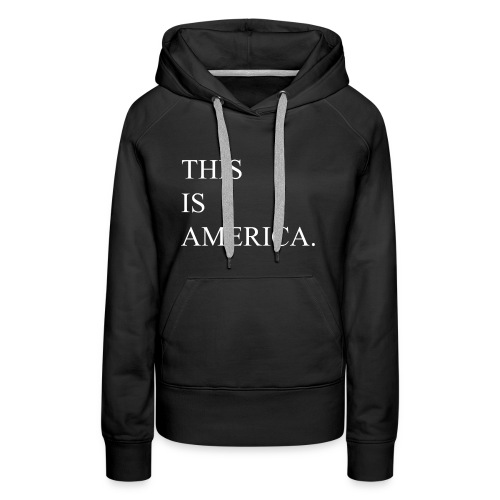 This Is America - Frauen Premium Hoodie