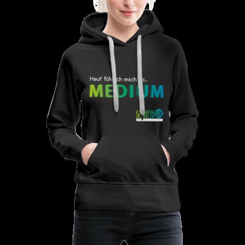 Heut´fühl ich mich so... MEDIUM - Frauen Premium Hoodie