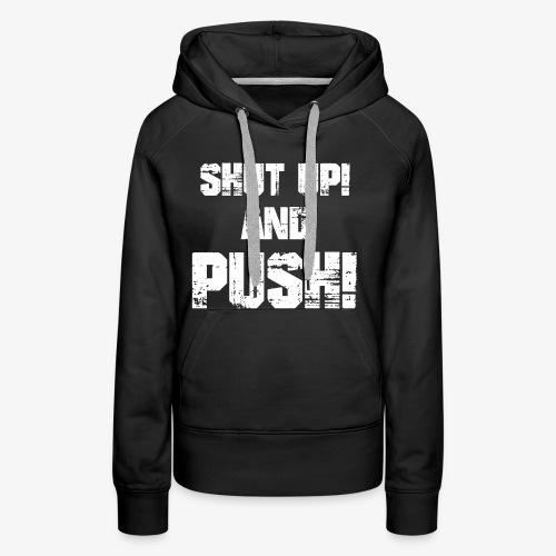 Shut up and push - Frauen Premium Hoodie