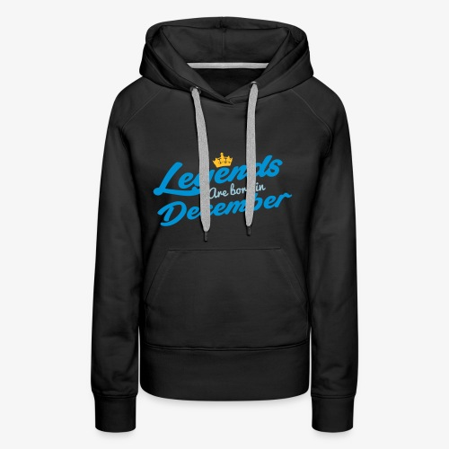 Legends Are Born In December - Women's Premium Hoodie