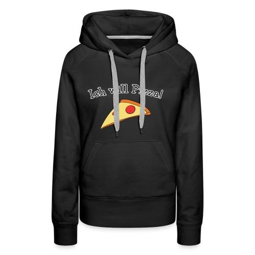 Ich will Pizza das Design zum Kartenspiel - Frauen Premium Hoodie