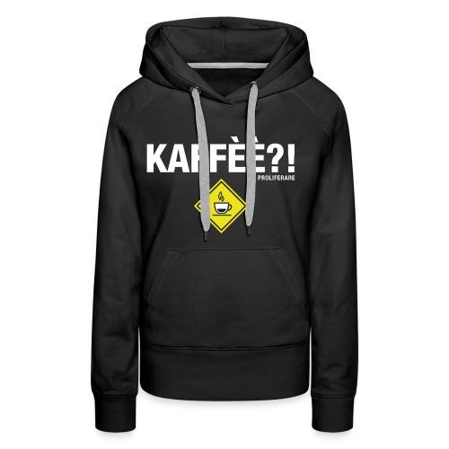 KAFFÈÈ?! by Il Proliferare - Felpa con cappuccio premium da donna