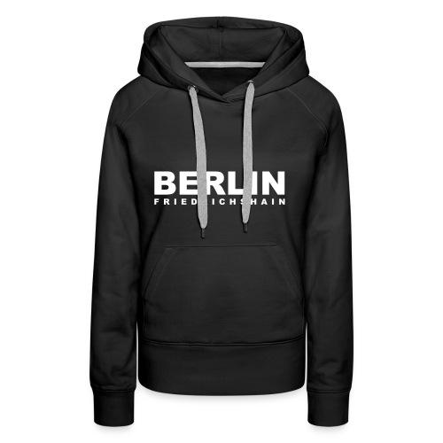 Berlin Friedrichshain Schwarz Weiss Großstadt - Frauen Premium Hoodie