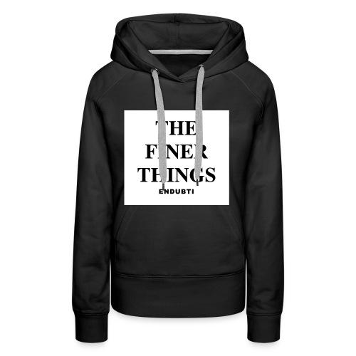 THE FINER THINGS by ENDUBTI - Vrouwen Premium hoodie