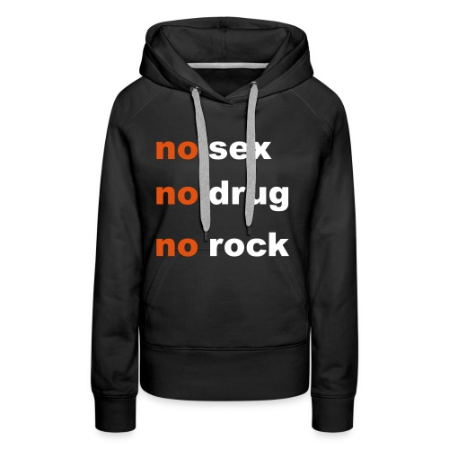 No Sex No Drug No Rock - Sweat-shirt à capuche Premium pour femmes