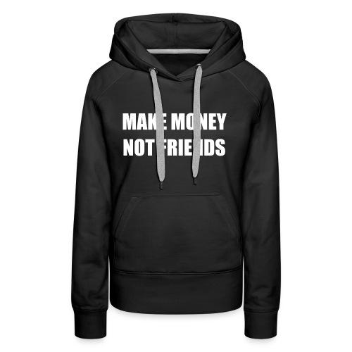 MAKE MONEY NOT FRIENDS LOGO - Frauen Premium Hoodie