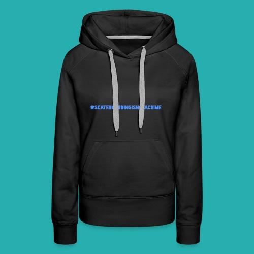 #SKATEBOARDINGISNOTACRIME - Frauen Premium Hoodie