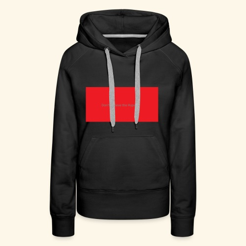 Don t believe the Hype - Women's Premium Hoodie