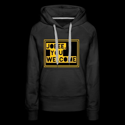 Joeee, you welcome - Vrouwen Premium hoodie