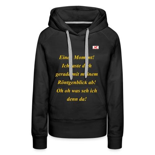 Was du mit diesem T-Shirt Roentgenblick alles .. - Frauen Premium Hoodie
