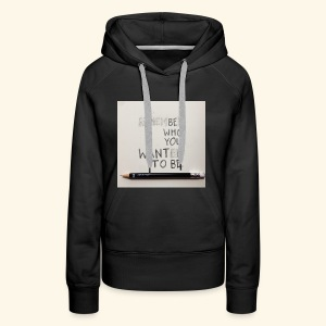 Be who you want to be - Vrouwen Premium hoodie
