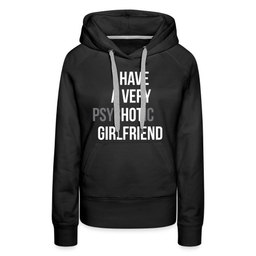 Ho una ragazza molto HOT - Felpa con cappuccio premium da donna
