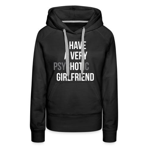 """Ich habe eine sehr """"HOT"""" Freundin - Frauen Premium Hoodie"""