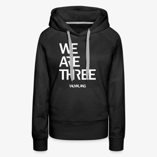 WE ARE THREE - Frauen Premium Hoodie