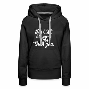MY CAT HAS MORE STYLE THAN YOU - Katzen Motiv - Frauen Premium Hoodie