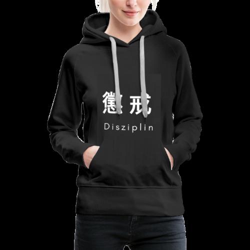 Disziplin Shirt for you. - Frauen Premium Hoodie