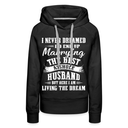 I'd end up marrying the best asshole husband - Women's Premium Hoodie