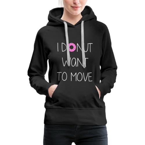 donut want to move white - Frauen Premium Hoodie