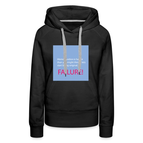 Meme creation is harder than you might think... - Frauen Premium Hoodie