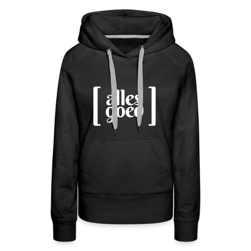 Alles Goed - Vrouwen Premium hoodie