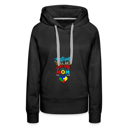 Autism I'll Be Just Fine With A Mom Like Mine - Frauen Premium Hoodie