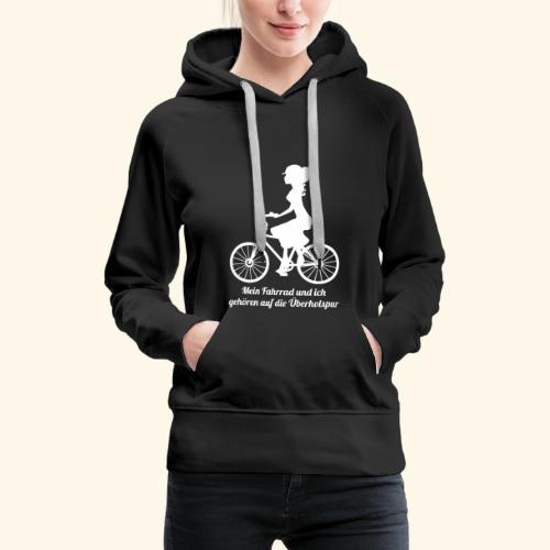 Mein Fahrrad und ich gehören auf die Überholspur - Frauen Premium Hoodie