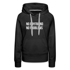 No Boyfriend No Problems - Frauen Premium Hoodie