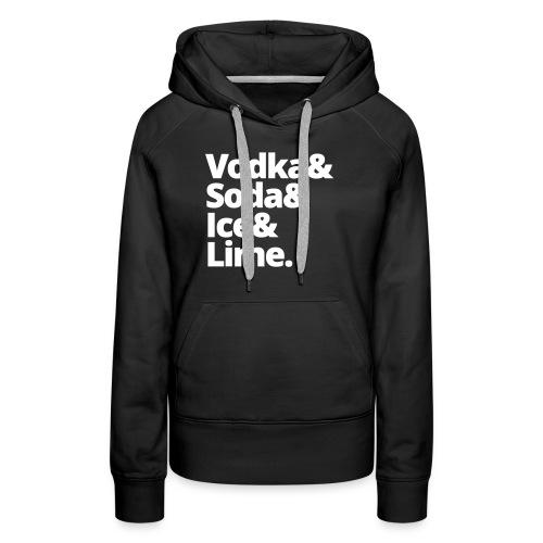 VODKA SODA ICE LIME WODKA COCKTAIL GESCHENKE SHIRT - Frauen Premium Hoodie