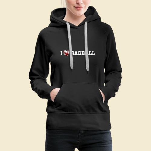Radball | I Love Radball - Frauen Premium Hoodie