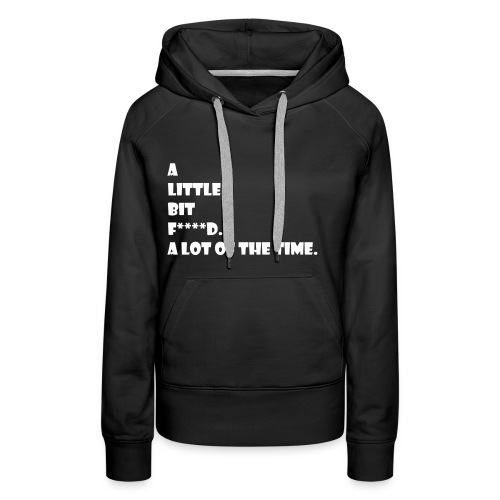 a little bit f***** a lot of the time - Women's Premium Hoodie