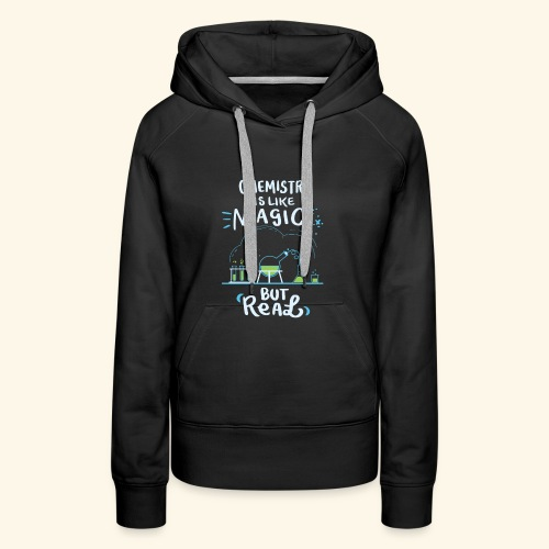 Chemistry is Like Magic But Real Chemiker Shirt - Frauen Premium Hoodie