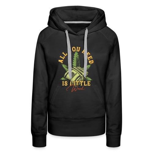 Alles was du brauchst ist Cannabis Gras Hanf Weed - Frauen Premium Hoodie