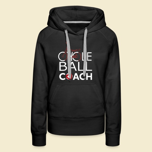 Radball | Cycle Ball Coach - Frauen Premium Hoodie