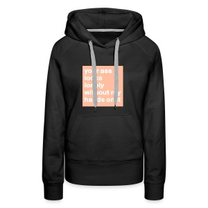 your ass - Vrouwen Premium hoodie