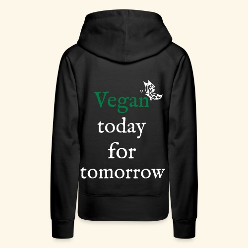 Vegan today for tomorrow - Frauen Premium Hoodie
