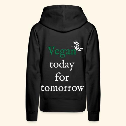 Vegan today for tomorrow - Frauen Premium Hoodie