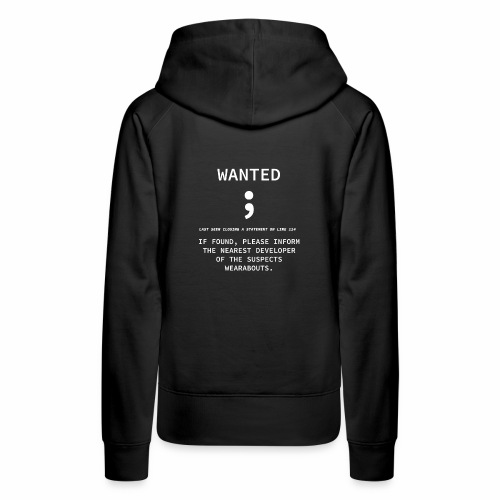 Wanted Semicolon - Programmer's Tee - Women's Premium Hoodie